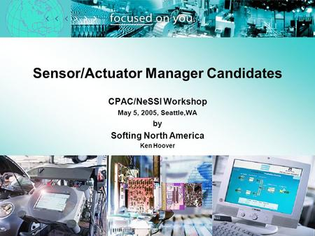 Sensor/Actuator Manager Candidates CPAC/NeSSI Workshop May 5, 2005, Seattle,WA by Softing North America Ken Hoover.