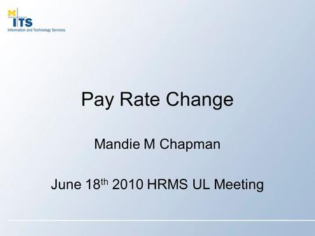 Pay Rate Change Mandie M Chapman June 18 th 2010 HRMS UL Meeting.