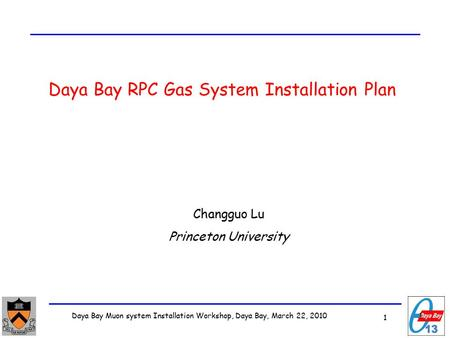 1 Daya Bay Muon system Installation Workshop, Daya Bay, March 22, 2010 1 Daya Bay RPC Gas System Installation Plan Changguo Lu Princeton University.