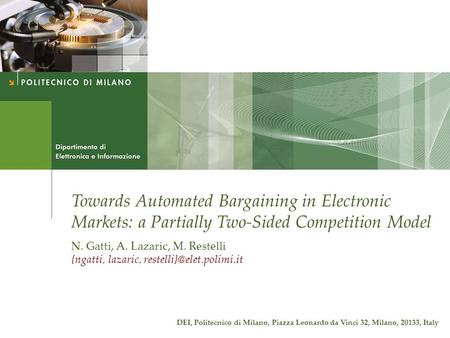 Towards Automated Bargaining in Electronic Markets: a Partially Two-Sided Competition Model N. Gatti, A. Lazaric, M. Restelli {ngatti, lazaric,