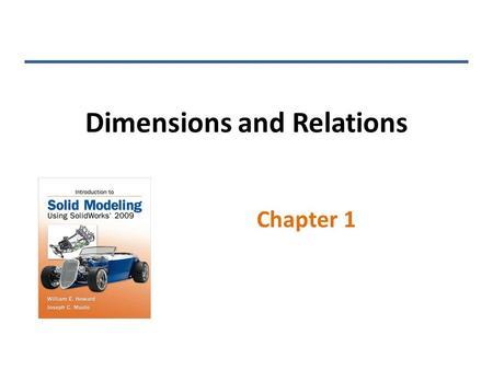 Chapter 1 Dimensions and Relations. Smart Dimensions Click once on a line, and a linear dimension is created: – Depending on where you drag the dimension,
