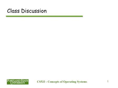 CS533 - Concepts of Operating Systems 1 Class Discussion.