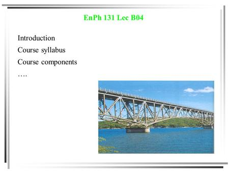 EnPh 131 Lec B04 Introduction Course syllabus Course components ….