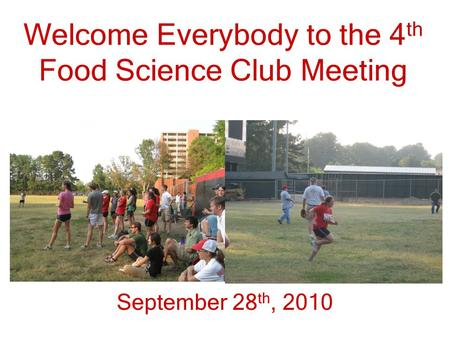 Welcome Everybody to the 4 th Food Science Club Meeting September 28 th, 2010.