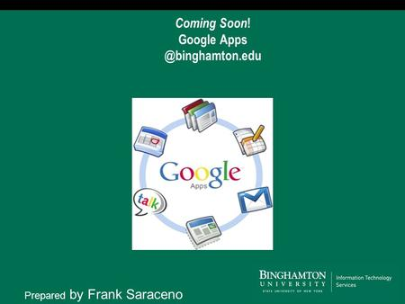 Coming Soon ! Google Prepared by Frank Saraceno.