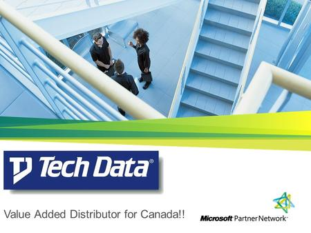 Value Added Distributor for Canada!!. | Copyright© 2010 Microsoft Corporation The Benefits of Tech Data VAD As the VAD for Canada we can assist you to.