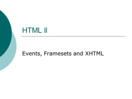 "HTML ll Events, Framesets and XHTML. onclick  Captures the click event  Can be used with most tags  Examples onclick=""javascript:alert('Thank you for."