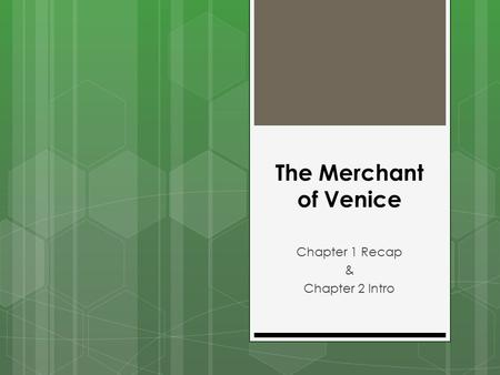 The Merchant of Venice Chapter 1 Recap & Chapter 2 Intro.