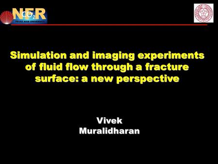 Vivek Muralidharan Simulation and imaging experiments of fluid flow through a fracture surface: a new perspective.