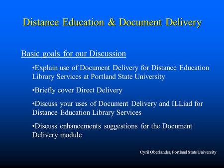 Distance Education & Document Delivery Basic goals for our Discussion Explain use of Document Delivery for Distance Education Library Services at Portland.