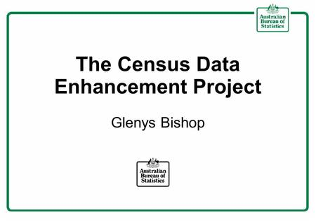 The Census Data Enhancement Project Glenys Bishop.