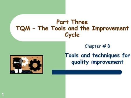 Part Three TQM – The Tools and the Improvement Cycle