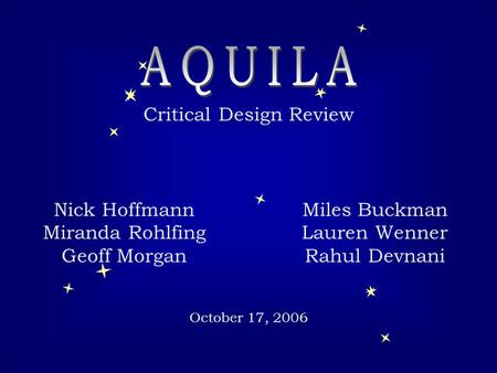 Critical Design Review Nick Hoffmann Miranda Rohlfing Geoff Morgan Miles Buckman Lauren Wenner Rahul Devnani October 17, 2006.