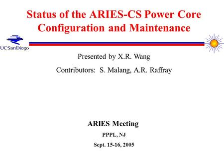 Status of the ARIES-CS Power Core Configuration and Maintenance Presented by X.R. Wang Contributors: S. Malang, A.R. Raffray ARIES Meeting PPPL, NJ Sept.