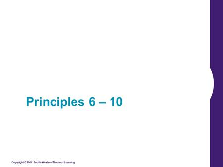 Copyright © 2004 South-Western/Thomson Learning Principles 6 – 10.
