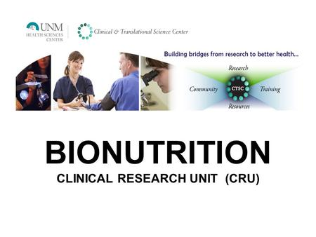 BIONUTRITION CLINICAL RESEARCH UNIT (CRU). Bionutrition provides a controlled environment for precise, defined, and accurate resources to scientists.