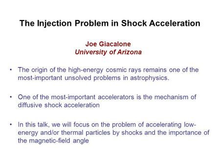The Injection Problem in Shock Acceleration The origin of the high-energy cosmic rays remains one of the most-important unsolved problems in astrophysics.