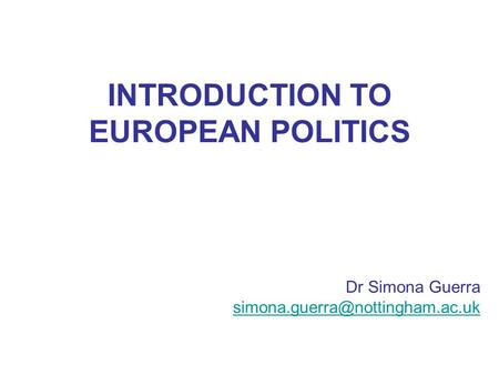 INTRODUCTION TO EUROPEAN POLITICS Dr Simona Guerra