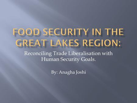 Reconciling Trade Liberalisation with Human Security Goals. By: Anagha Joshi.