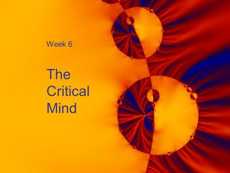 Week 6 The Critical Mind. 2 Announcements  Section meetings this week:  Wednesday, November 1 at 11:30 AM, Larsen 210  Thursday, November 2 at 2:00.