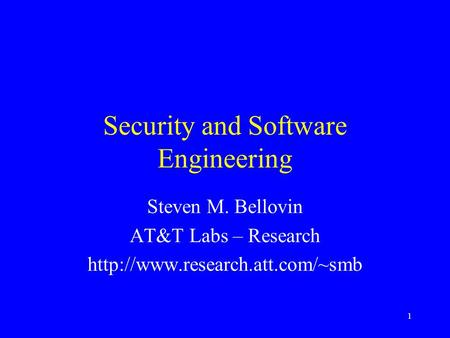 1 Security and Software Engineering Steven M. Bellovin AT&T Labs – Research