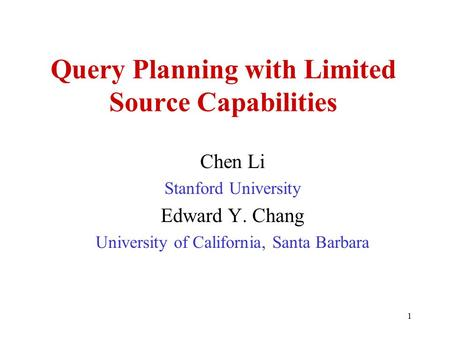 1 Query Planning with Limited Source Capabilities Chen Li Stanford University Edward Y. Chang University of California, Santa Barbara.