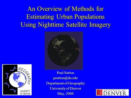 An Overview of Methods for Estimating Urban Populations Using Nighttime Satellite Imagery Paul Sutton Department of Geography University.