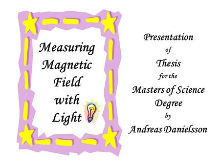 Measuring Magnetic Field with Light Presentation of Thesis for the Masters of Science Degree by Andreas Danielsson.