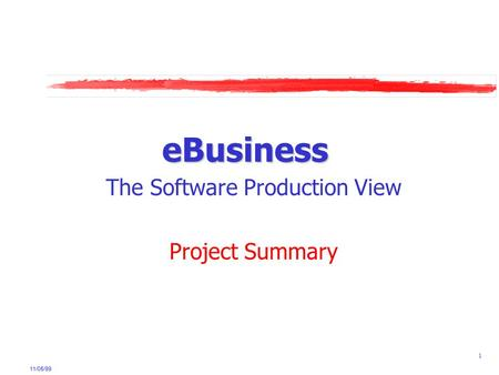 11/05/99 1 eBusiness The Software Production View Project Summary.