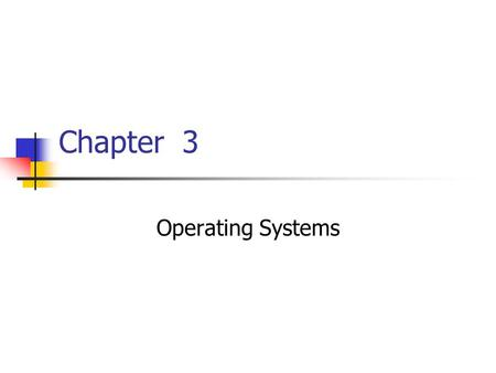 Chapter 3 Operating Systems. 2 Chapter 3 Operating Systems 3.1 The Evolution of Operating Systems 3.2 Operating System Architecture 3.3 Coordinating the.