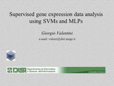 Supervised gene expression data analysis using SVMs and MLPs Giorgio Valentini