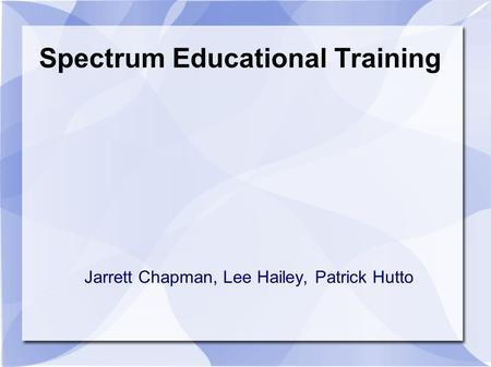Spectrum Educational Training Jarrett Chapman, Lee Hailey, Patrick Hutto.