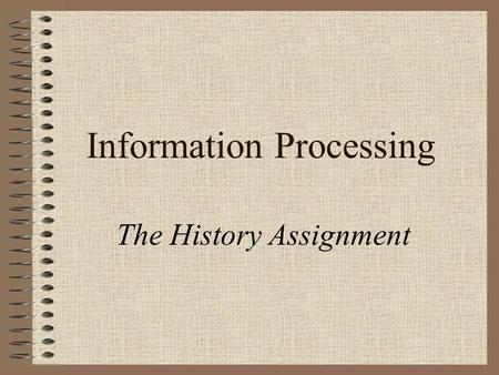 Information Processing The History Assignment. Assignment Brief Write a 1000-word report on one aspect of 'The History of Computing' This will be worth.