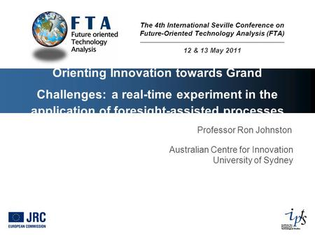 Orienting Innovation towards Grand Challenges: a real-time experiment in the application of foresight-assisted processes Professor Ron Johnston Australian.