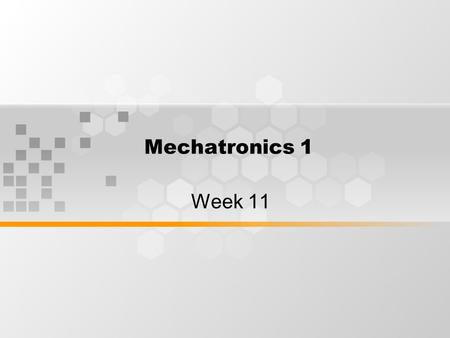 Mechatronics 1 Week 11. Learning Outcomes By the end of week 11 session, students will understand some sorts of mobile robot and locomotion of wheeled.