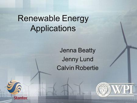 Renewable Energy Applications Jenna Beatty Jenny Lund Calvin Robertie.