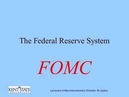 Lectures in Macroeconomics- Charles W. Upton The Federal Reserve System FOMC.