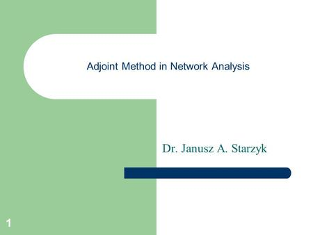1 Adjoint Method in Network Analysis Dr. Janusz A. Starzyk.