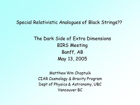 Special Relativistic Analogues of Black Strings?? Matthew Wm Choptuik CIAR Cosmology & Gravity Program Dept of Physics & Astronomy, UBC Vancouver BC The.