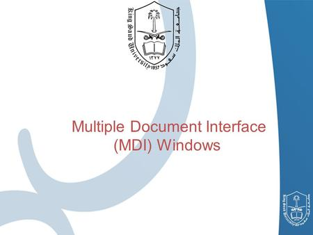 1 Multiple Document Interface (MDI) Windows. Single Document Interface (SDI) A program that can only support one open window or a document For Example,