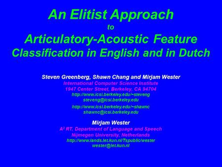 An Elitist Approach to Articulatory-Acoustic Feature Classification in English and in Dutch Steven Greenberg, Shawn Chang and Mirjam Wester International.