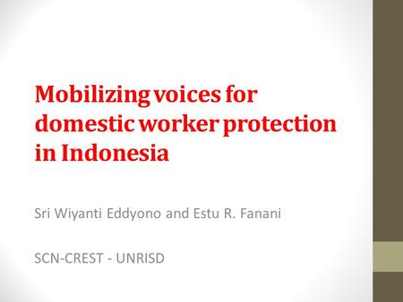 Mobilizing voices for domestic worker protection in Indonesia Sri Wiyanti Eddyono and Estu R. Fanani SCN-CREST - UNRISD.