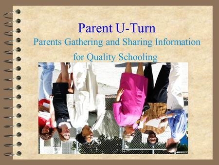 Parent U-Turn Parents Gathering and Sharing Information for Quality Schooling.