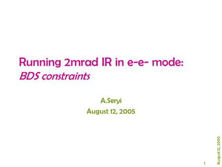 1 August 12, 2005 Running 2mrad IR in e-e- mode: BDS constraints A.Seryi August 12, 2005.