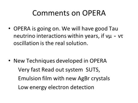 Comments on OPERA OPERA is going on. We will have good Tau neutrino interactions within years, if νμ - ντ oscillation is the real solution. New Techniques.