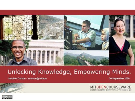 1 Unlocking Knowledge, Empowering Minds Unlocking Knowledge, Empowering Minds. 30 September 2009Stephen Carson –