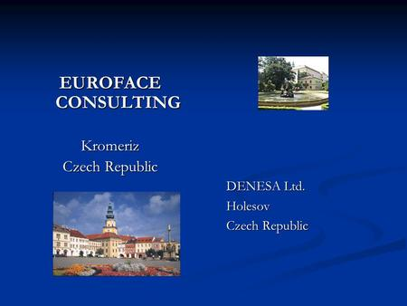 EUROFACE CONSULTING Kromeriz Czech Republic DENESA Ltd. Holesov Czech Republic.