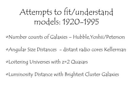 Attempts to fit/understand models: 1920-1995 Number counts of Galaxies – Hubble,Yoshii/Peterson Angular Size Distances - distant radio cores Kellerman.