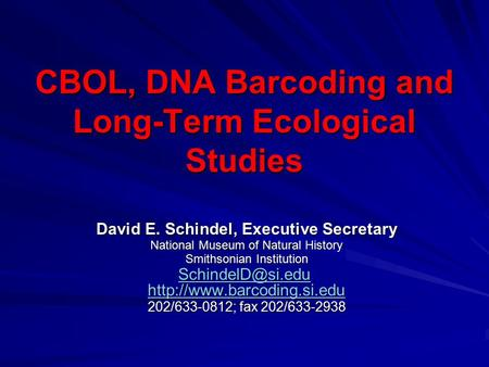 CBOL, DNA Barcoding and Long-Term Ecological Studies David E. Schindel, Executive Secretary National Museum of Natural History Smithsonian Institution.