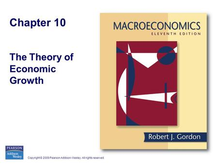 Copyright © 2009 Pearson Addison-Wesley. All rights reserved. Chapter 10 The Theory of Economic Growth.